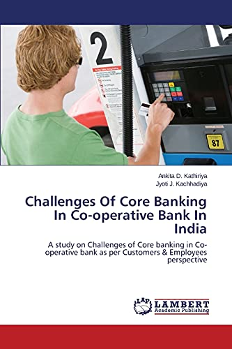 Challenges Of Core Banking In Co-operative Bank: Kathiriya, Ankita D.