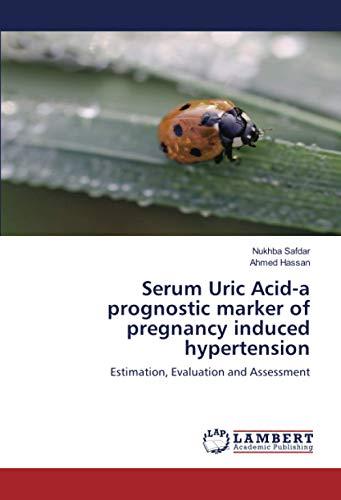 Serum Uric Acid-a prognostic marker of pregnancy: Safdar, Nukhba /