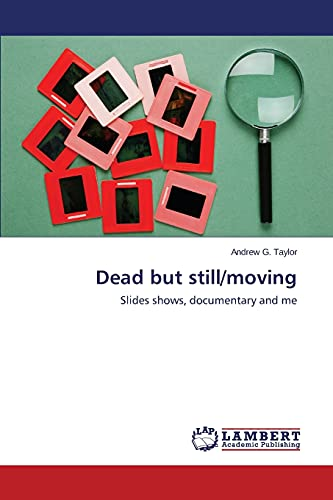 9783659574214: Dead but still/moving: Slides shows, documentary and me