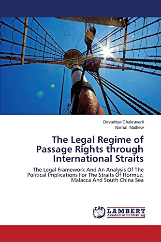 9783659574658: The Legal Regime of Passage Rights through International Straits: The Legal Framework And An Analysis Of The Political Implications For The Straits Of Hormuz, Malacca And South China Sea