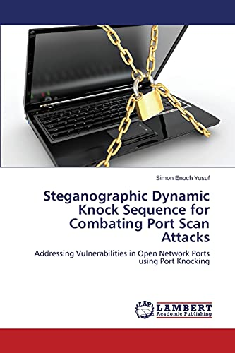 9783659578465: Steganographic Dynamic Knock Sequence for Combating Port Scan Attacks: Addressing Vulnerabilities in Open Network Ports using Port Knocking
