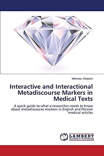 9783659578731: Interactive and Interactional Metadiscourse Markers in Medical Texts: A quick guide to what a researcher needs to know about metadiscourse markers in English and Persian medical articles