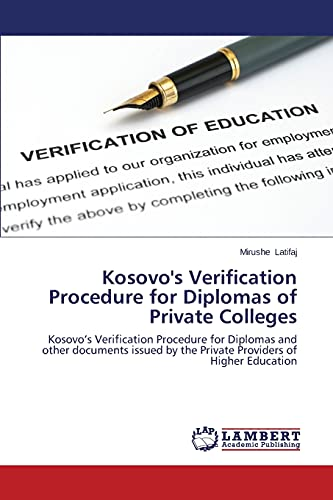 9783659579073: Kosovo's Verification Procedure for Diplomas of Private Colleges: Kosovo's Verification Procedure for Diplomas and other documents issued by the Private Providers of Higher Education