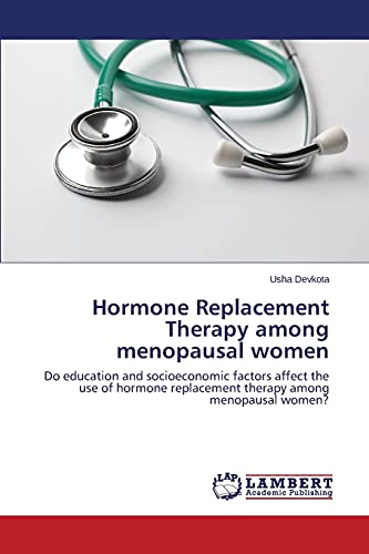 9783659579622: Hormone Replacement Therapy among menopausal women: Do education and socioeconomic factors affect the use of hormone replacement therapy among menopausal women?