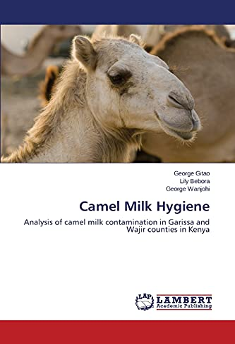 9783659581748: Camel Milk Hygiene: Analysis of camel milk contamination in Garissa and Wajir counties in Kenya