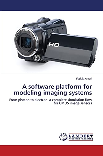 9783659582011: A software platform for modeling imaging systems: From photon to electron: a complete simulation flow for CMOS image sensors