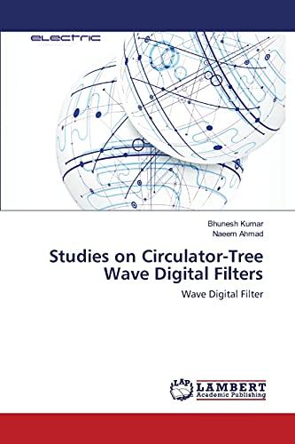 Studies on Circulator-Tree Wave Digital Filters: Kumar, Bhunesh /