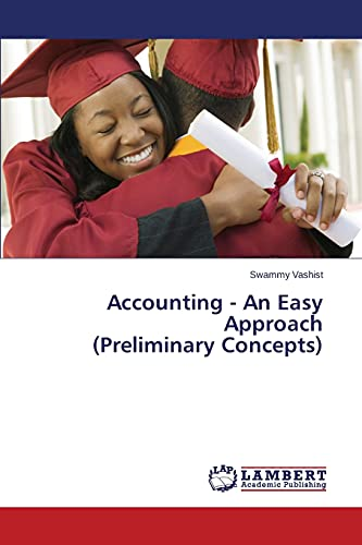 Accounting - An Easy Approach (Preliminary Concepts): Swammy Vashist
