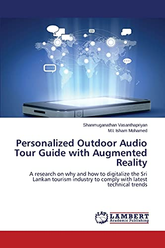 9783659590290: Personalized Outdoor Audio Tour Guide with Augmented Reality: A research on why and how to digitalize the Sri Lankan tourism industry to comply with latest technical trends