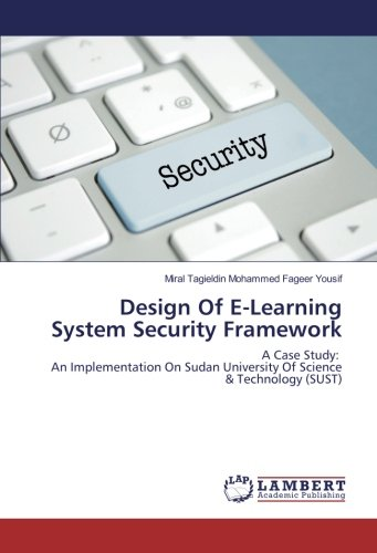 Design Of E-Learning System Security Framework: A Case Study: An Implementation On Sudan University...