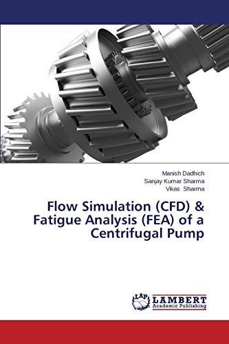 Flow Simulation (CFD) & Fatigue Analysis (FEA) of a Centrifugal Pump: Manish Dadhich