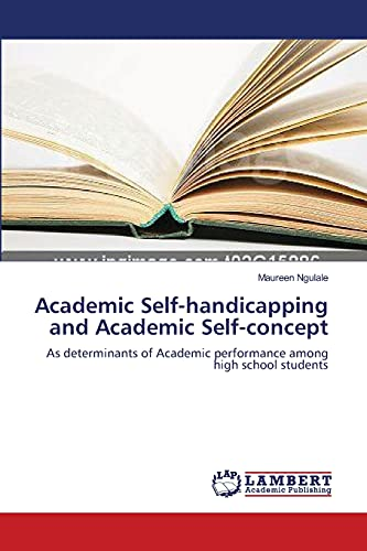 Academic Self-handicapping and Academic Self-concept: As determinants of Academic performance among...