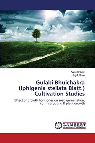9783659630705: Gulabi Bhuichakra (Iphigenia stellata Blatt.) Cultivation Studies: Effect of growth hormones on seed germination, corm sprouting & plant growth