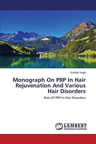 Monograph On PRP In Hair Rejuvenation And Various Hair Disorders: Role Of PRP In Hair Disorders: ...