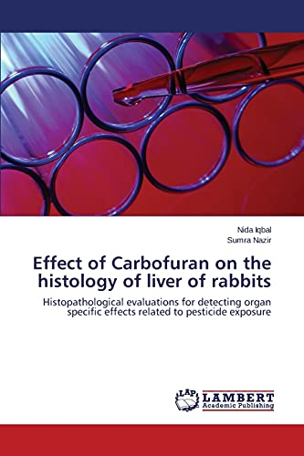 9783659648502: Effect of Carbofuran on the histology of liver of rabbits: Histopathological evaluations for detecting organ specific effects related to pesticide exposure