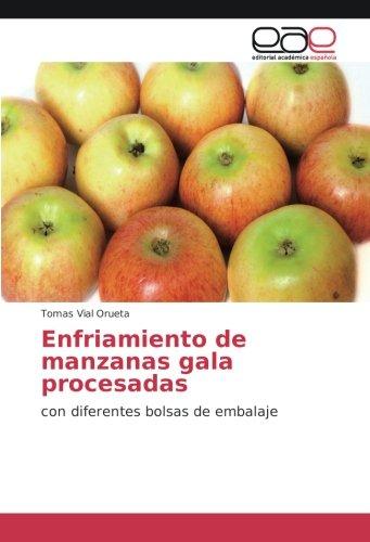 Enfriamiento de manzanas gala procesadas: con diferentes bolsas de embalaje (Paperback): Tomas Vial...