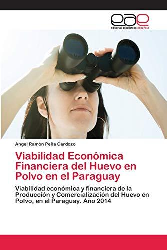Viabilidad Económica Financiera del Huevo en Polvo en el Paraguay: Viabilidad económica y ...
