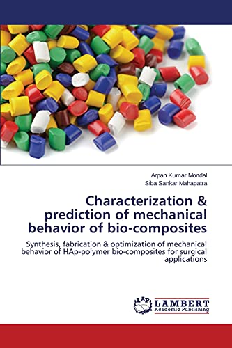 9783659661884: Characterization & prediction of mechanical behavior of bio-composites: Synthesis, fabrication & optimization of mechanical behavior of HAp-polymer bio-composites for surgical applications