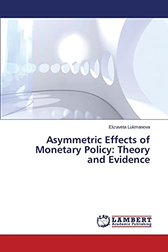 9783659665516: Asymmetric Effects of Monetary Policy: Theory and Evidence