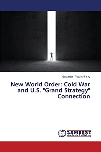 "New World Order: Cold War and U.S. ""Grand Strategy"" Connection: Plashchinsky, Alexander"