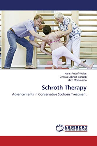 Schroth Therapy: Advancements in Conservative Scoliosis Treatment: Weiss, Hans-Rudolf; Lehnert-Schroth,
