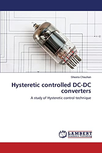9783659671432: Hysteretic controlled DC-DC converters: A study of Hysteretic control technique