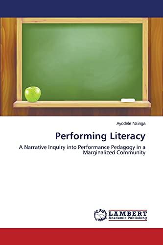 9783659673580: Performing Literacy: A Narrative Inquiry into Performance Pedagogy in a Marginalized Community