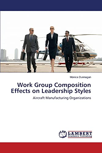 Work Group Composition Effects on Leadership Styles: Dunnagan Monica