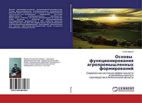 9783659681486: Osnovy funkcionirovaniya agropromyshlennyh formirovanij: Sovremennoe sostoyanie jeffektivnosti agropromyshlennogo proizvodstva v Akmolinskoj oblasti