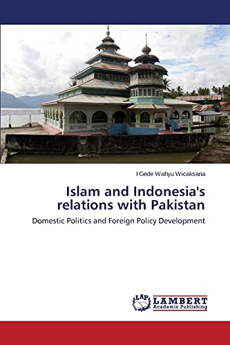 9783659686757: Islam and Indonesia's relations with Pakistan: Domestic Politics and Foreign Policy Development