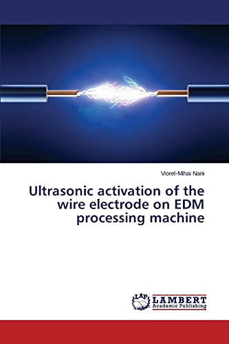 9783659687556: Ultrasonic activation of the wire electrode on EDM processing machine