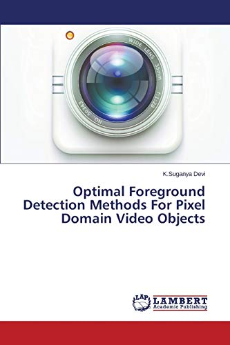 9783659690198: Optimal Foreground Detection Methods For Pixel Domain Video Objects
