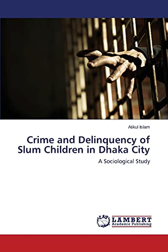 9783659690235: Crime and Delinquency of Slum Children in Dhaka City