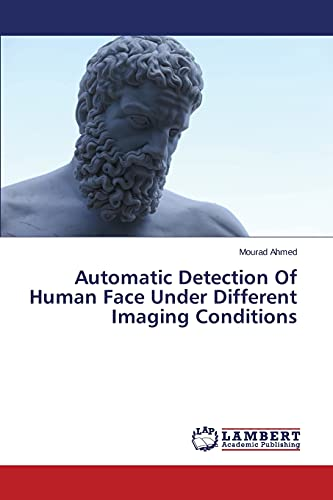9783659690709: Automatic Detection Of Human Face Under Different Imaging Conditions