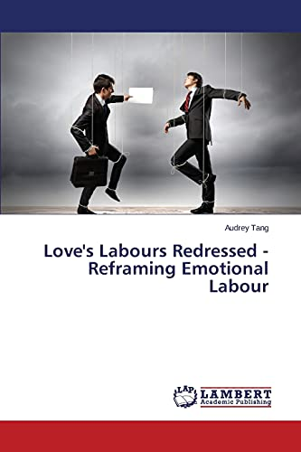9783659691256: Love's Labours Redressed - Reframing Emotional Labour