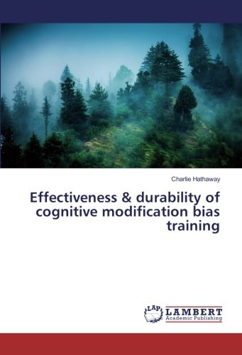 Effectiveness & durability of cognitive modification bias training (Paperback): Charlie Hathaway
