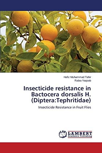 Insecticide resistance in Bactocera dorsalis H. (Diptera:Tephritidae): Hafiz Muhammad Tahir;