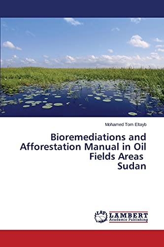 9783659699559: Bioremediations and Afforestation Manual in Oil Fields Areas Sudan
