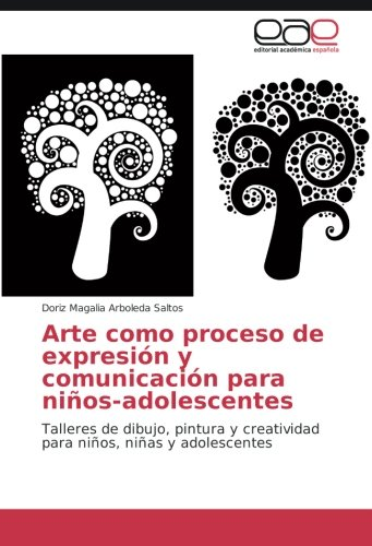 Arte como proceso de expresión y comunicación para niños-adolescentes: Talleres de dibujo, pintura ...