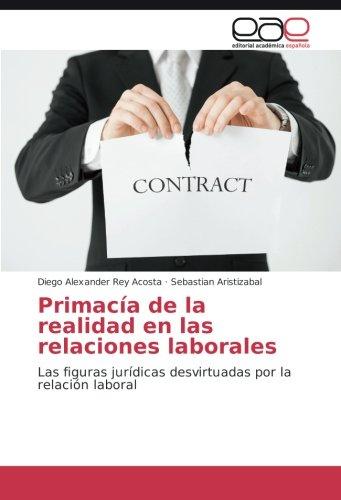 Primacía de la realidad en las relaciones laborales: Las figuras jurídicas desvirtuadas por la ...