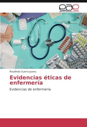 Evidencias éticas de enfermería: Evidencias de enfermería (Paperback): Rosalinda Guerra Juarez