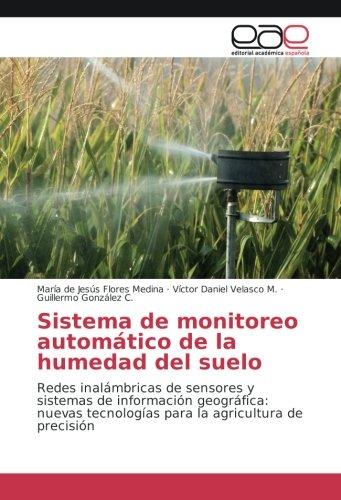 9783659703782: Sistema de monitoreo automático de la humedad del suelo: Redes inalámbricas de sensores y sistemas de información geográfica: nuevas tecnologías para la agricultura de precisión (Spanish Edition)