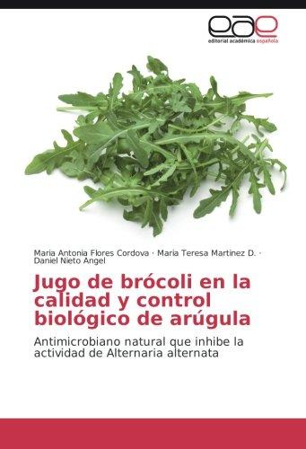9783659704277: Jugo de brócoli en la calidad y control biológico de arúgula: Antimicrobiano natural que inhibe la actividad de Alternaria alternata