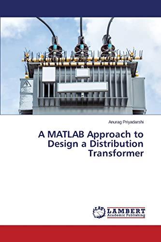 A MATLAB Approach to Design a Distribution Transformer: Priyadarshi Anurag
