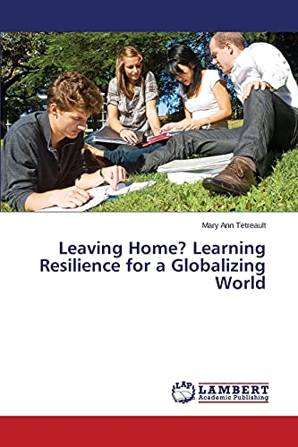 Leaving Home? Learning Resilience for a Globalizing: Tetreault Mary Ann