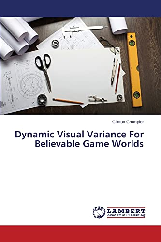 9783659712739: Dynamic Visual Variance For Believable Game Worlds
