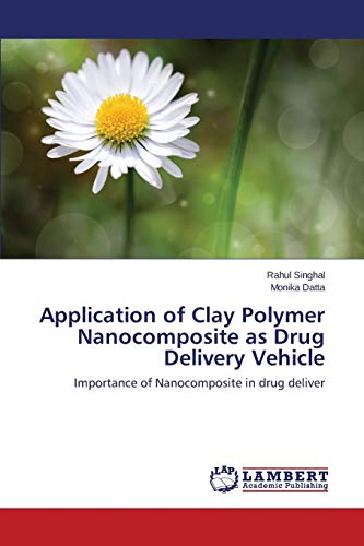 9783659745805: Application of Clay Polymer Nanocomposite as Drug Delivery Vehicle: Importance of Nanocomposite in drug deliver