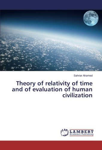 Theory of relativity of time and of evaluation of human civilization: Sahriar Ahamed