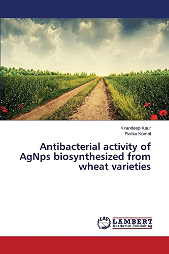 9783659751059: Antibacterial activity of AgNps biosynthesized from wheat varieties