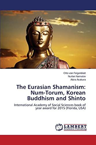 9783659753121: The Eurasian Shamanism: Num-Torum, Korean Buddhism and Shinto: International Academy of Social Sciences book of year award for 2015 (Florida, USA)